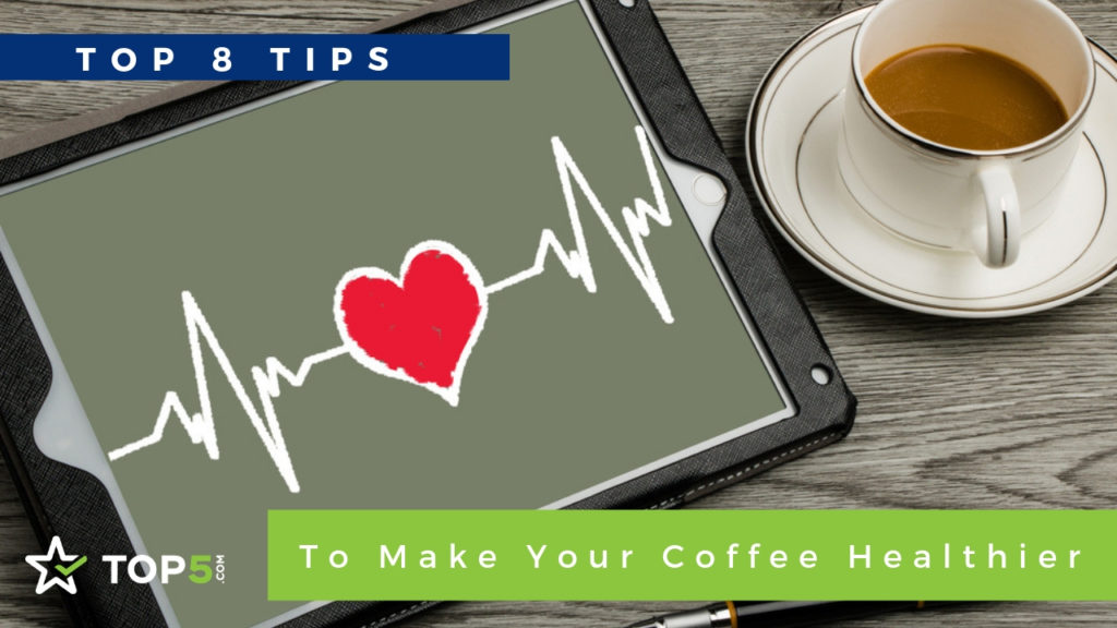 top 8 tips to make your coffee healthier