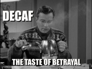 coffee memes decaf
