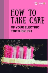 how to take care of your electric toothbrush