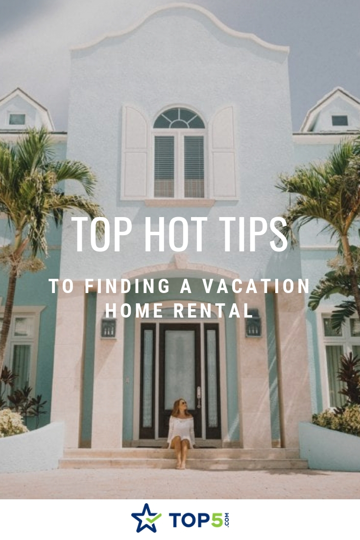 top hot tips to finding a vacation home rental