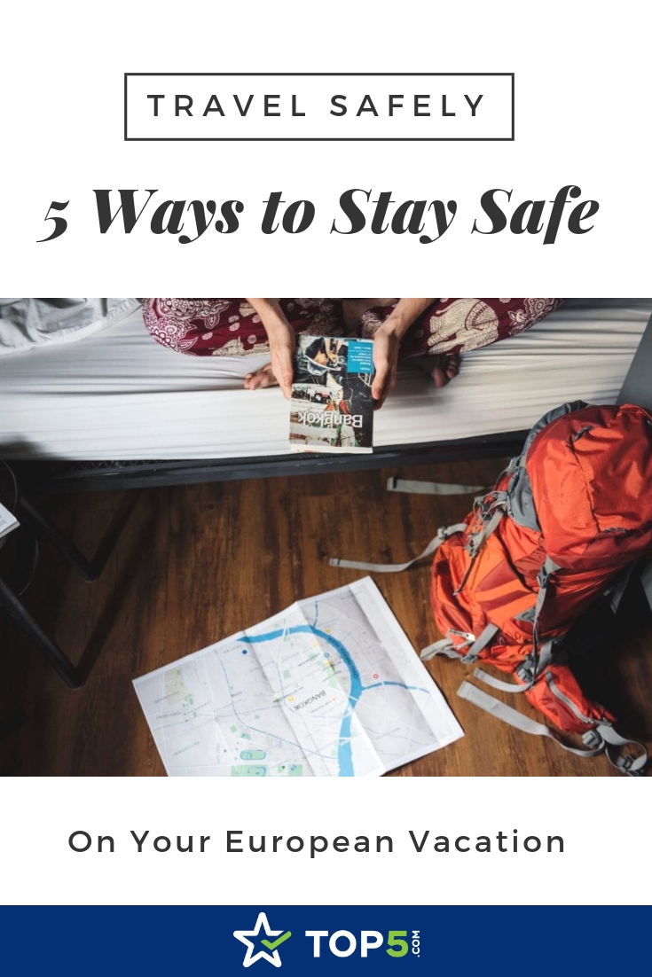 Travel Safely: 5 Ways to Stay Safe on Your European Vacation