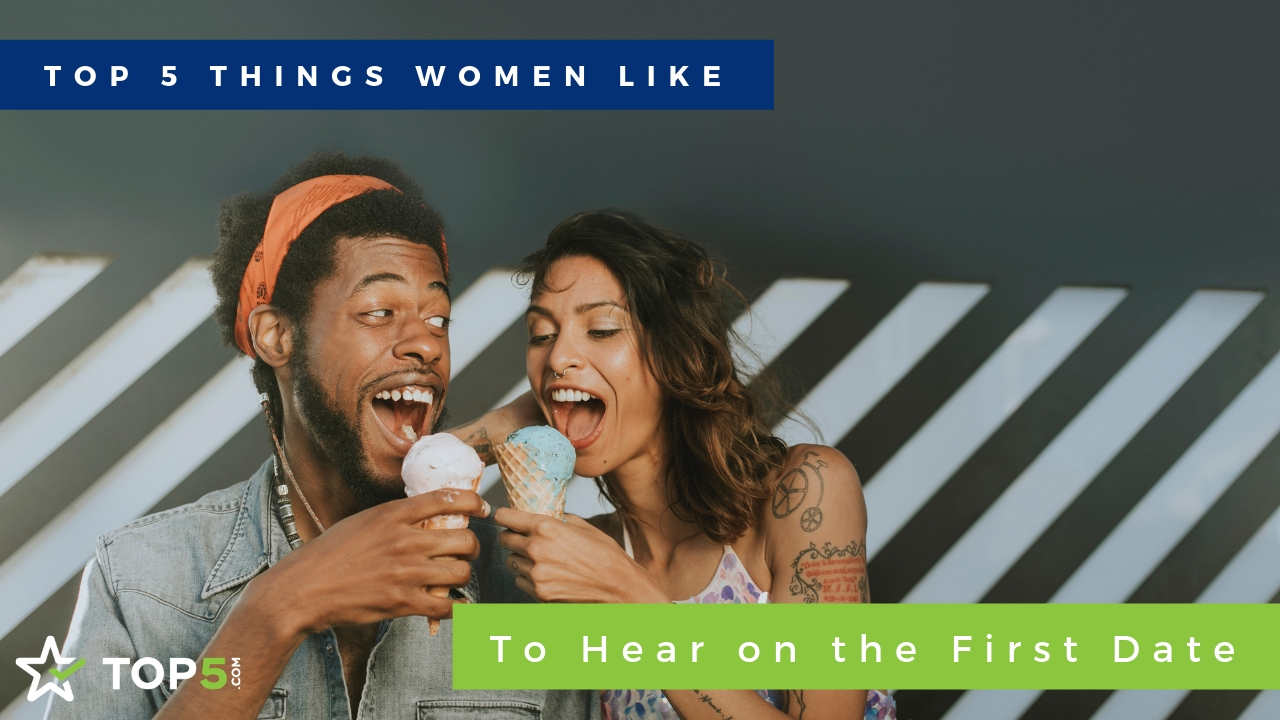 top 5 things women like to hear on the first date