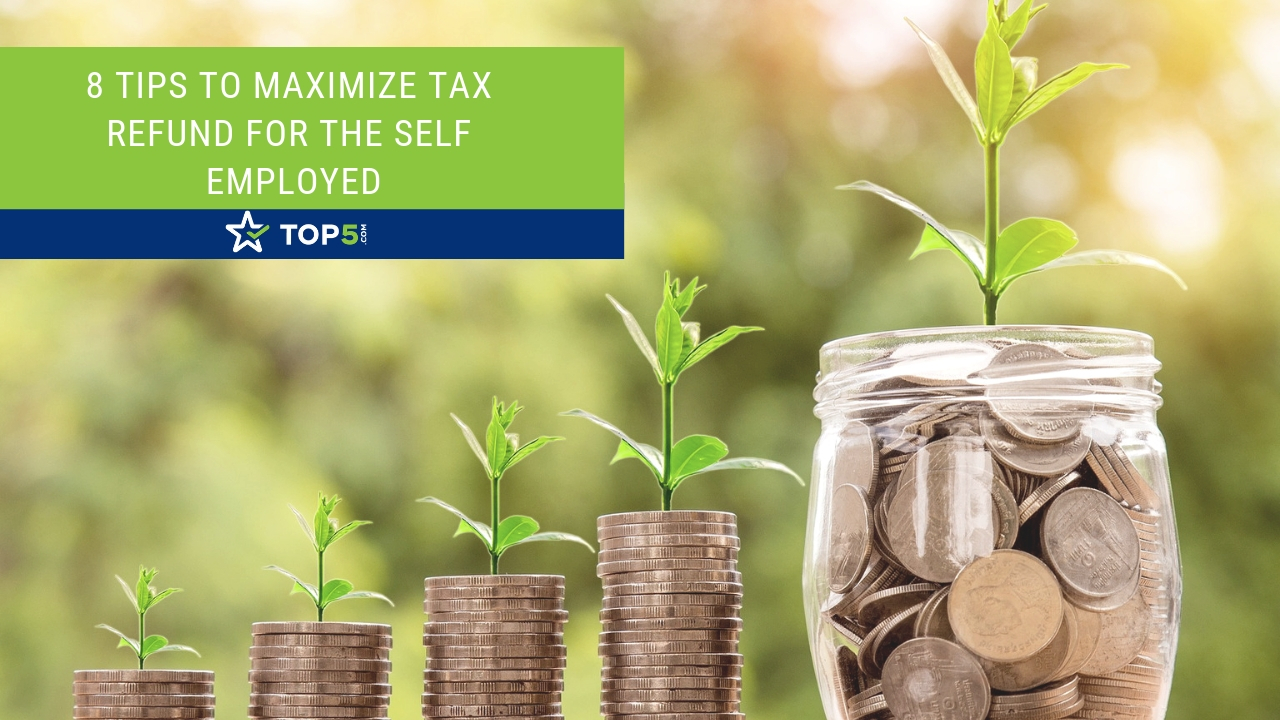 8 tips to maximize tax refund for the self employed