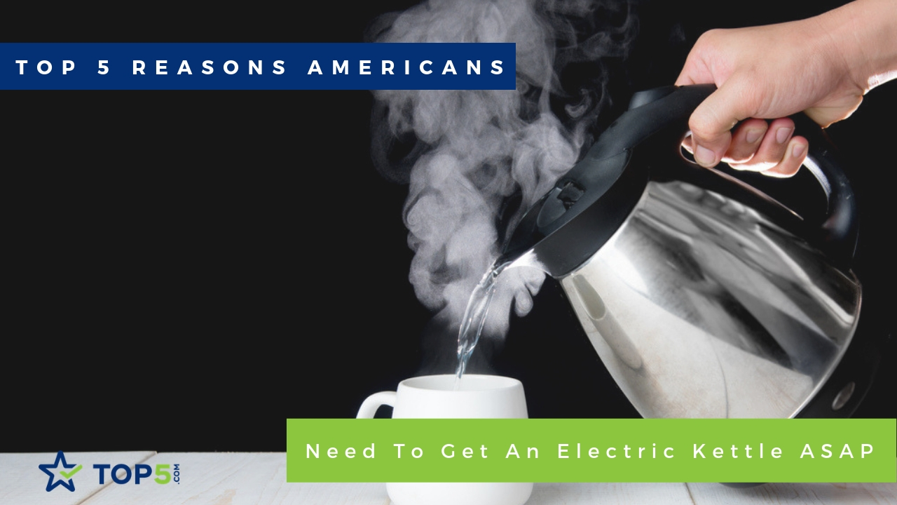 top 5 reasons americans need to get an electric kettle asap