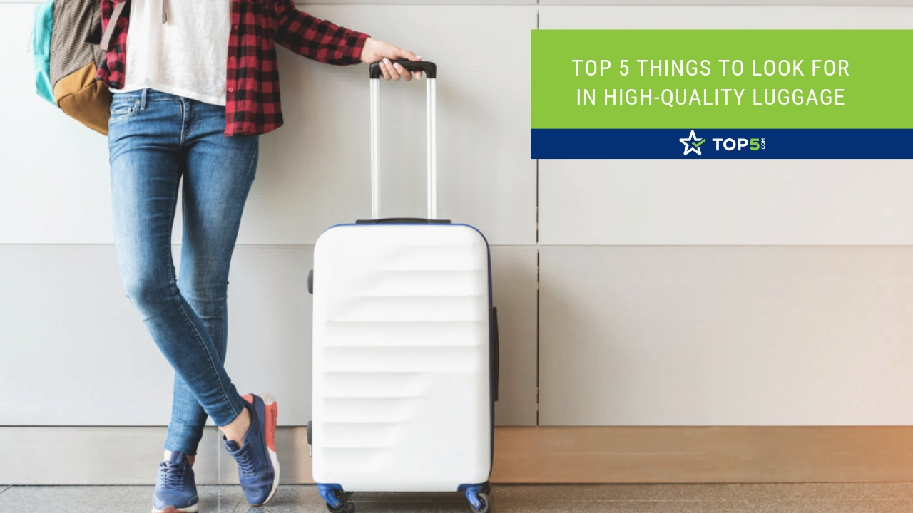 top 5 things to look for in high-quality luggage