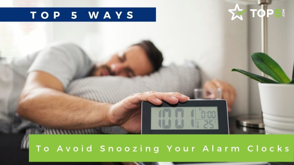 top 5 ways to avoid snoozing your alarm clocks
