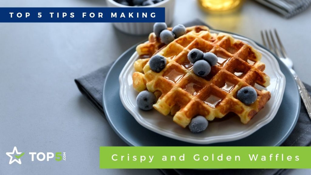 top 5 tips for making crispy and golden waffles