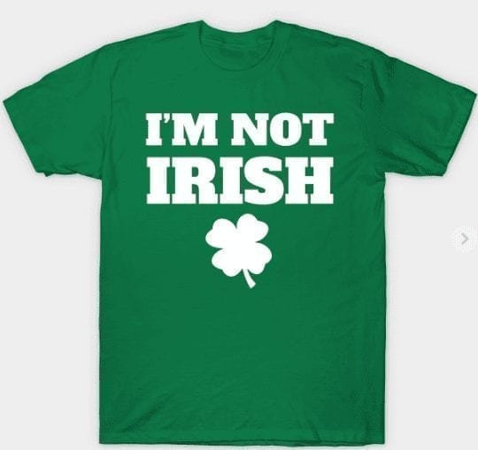 I'm Not Irish Tee